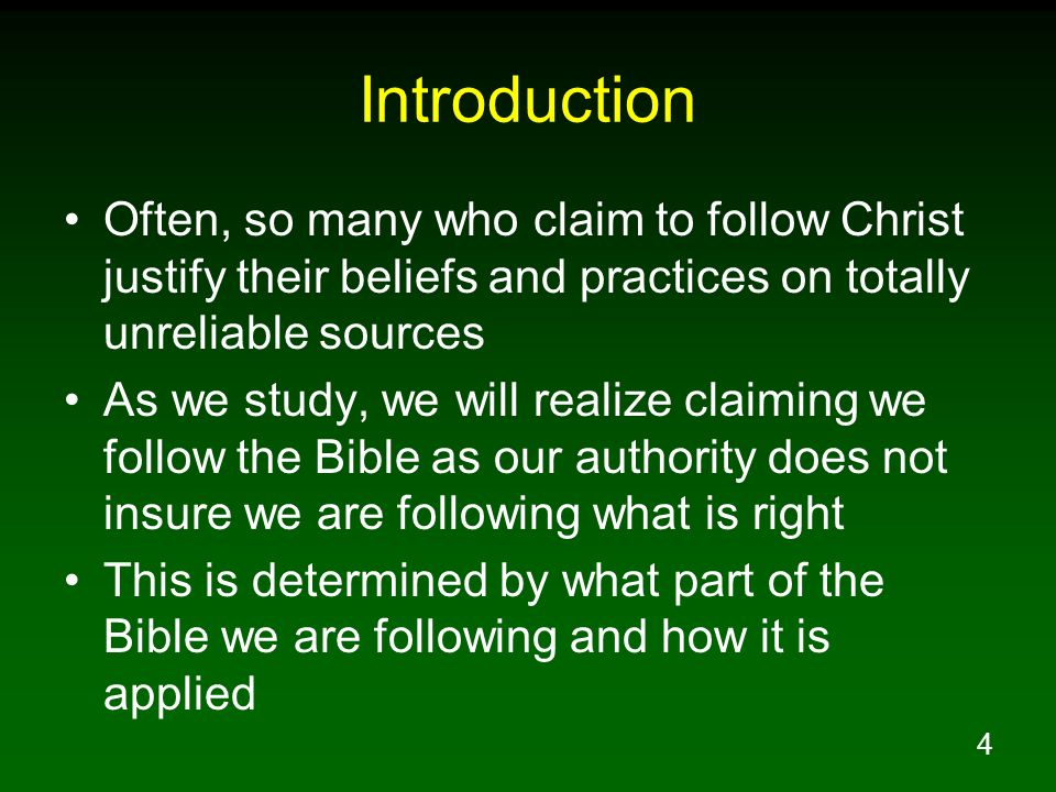 Introduction Often, so many who claim to follow Christ justify their beliefs and practices on totally unreliable sources.