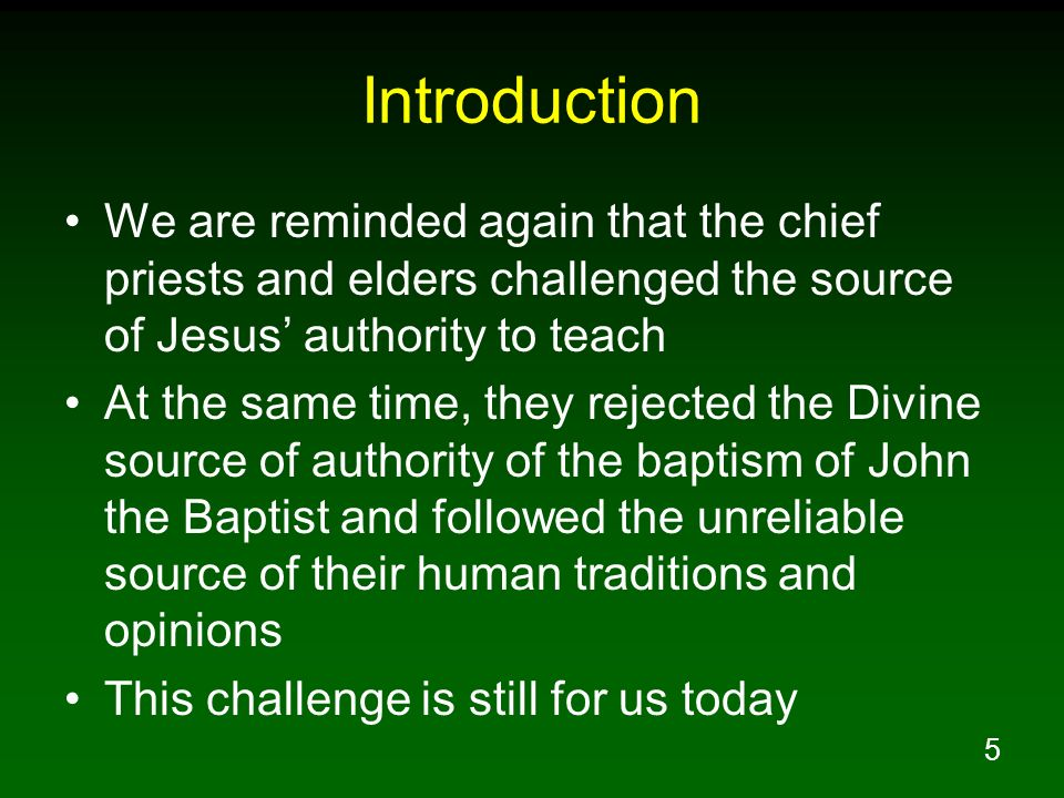 Introduction We are reminded again that the chief priests and elders challenged the source of Jesus' authority to teach.