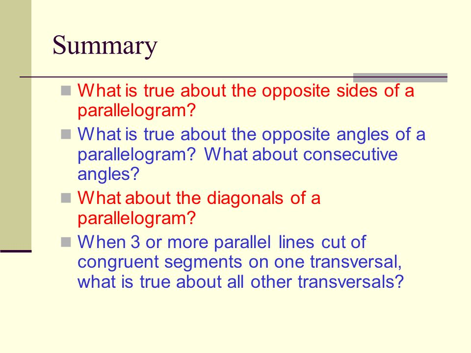 Summary What is true about the opposite sides of a parallelogram