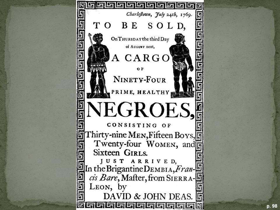 SLAVE CARGO ADVERTISEMENT, CHARLES TOWN, 1769 Slavers, as the shippers of enslaved Africans were known, sought buyers for their cargo upon reaching an American port. (Courtesy of American Antiquarian Society)