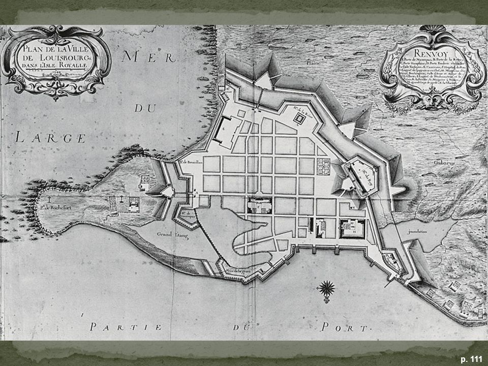 PLAN OF LOUISBOURG, 1744 Built to defend New France, Louisbourg fell to New Englanders in 1745, but was returned to France by the Treaty of Aix-la-Chapelle (1748). France would lose the fortress for good when British troops seized it in 1758 (covered in Chapter 5). (Fortress of Louisbourg, National Historic Site of Canada)