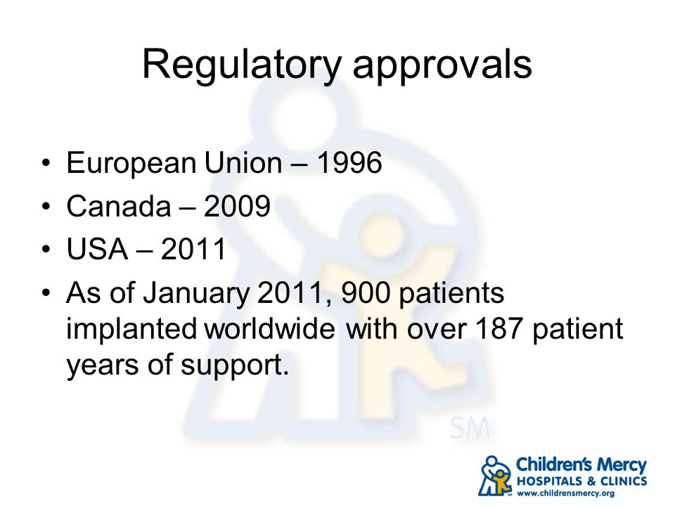Regulatory approvals European Union – 1996 Canada – 2009 USA – 2011