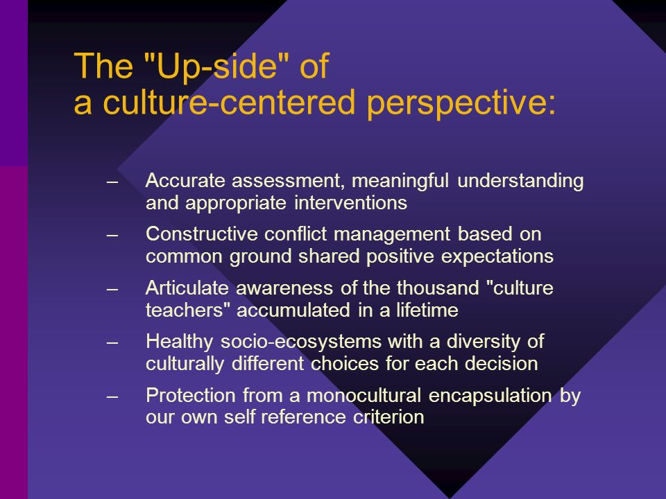 The Up-side of a culture-centered perspective: