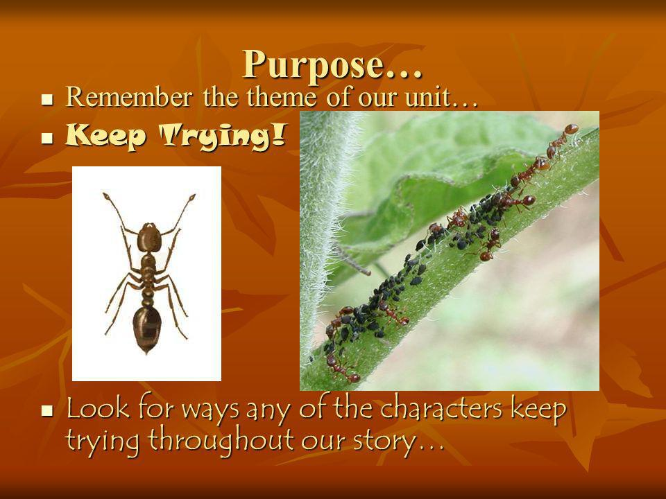 Purpose… Remember the theme of our unit… Keep Trying!