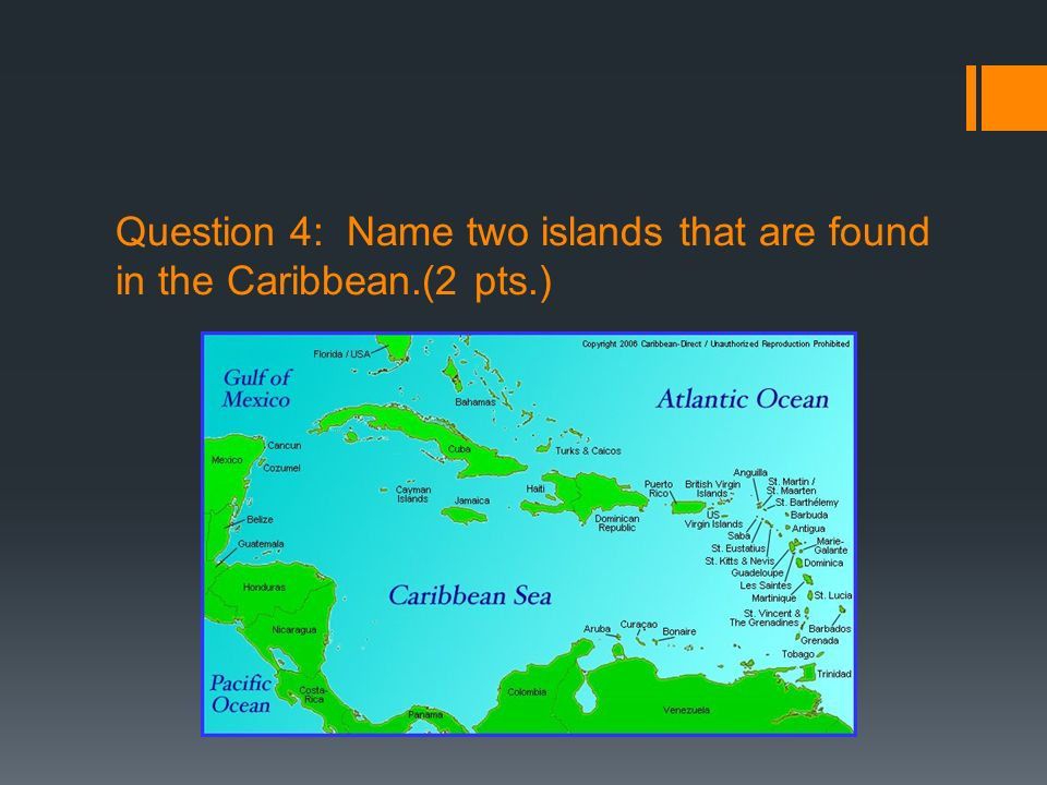 Question 4: Name two islands that are found in the Caribbean.(2 pts.)