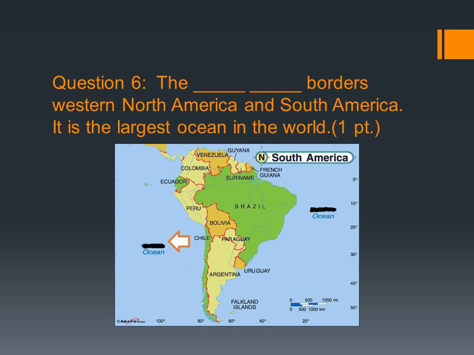 Question 6: The _____ _____ borders western North America and South America.