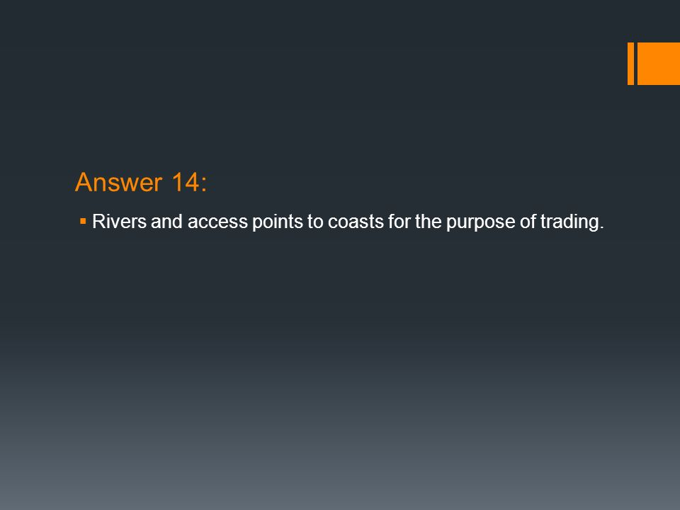 Answer 14: Rivers and access points to coasts for the purpose of trading.