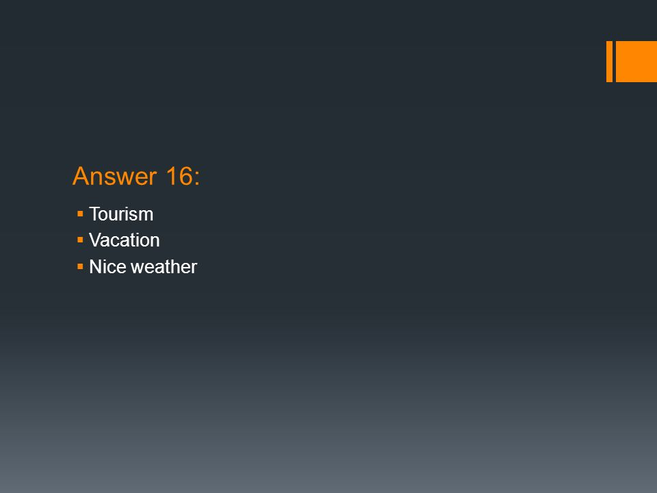 Answer 16: Tourism Vacation Nice weather