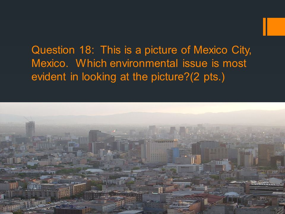 Question 18: This is a picture of Mexico City, Mexico