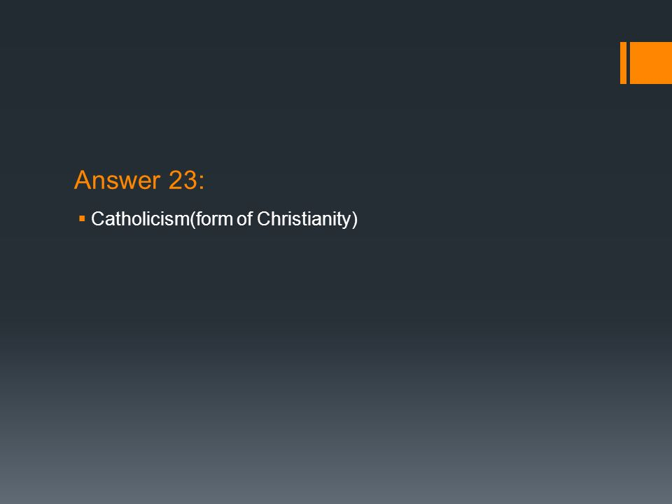 Answer 23: Catholicism(form of Christianity)