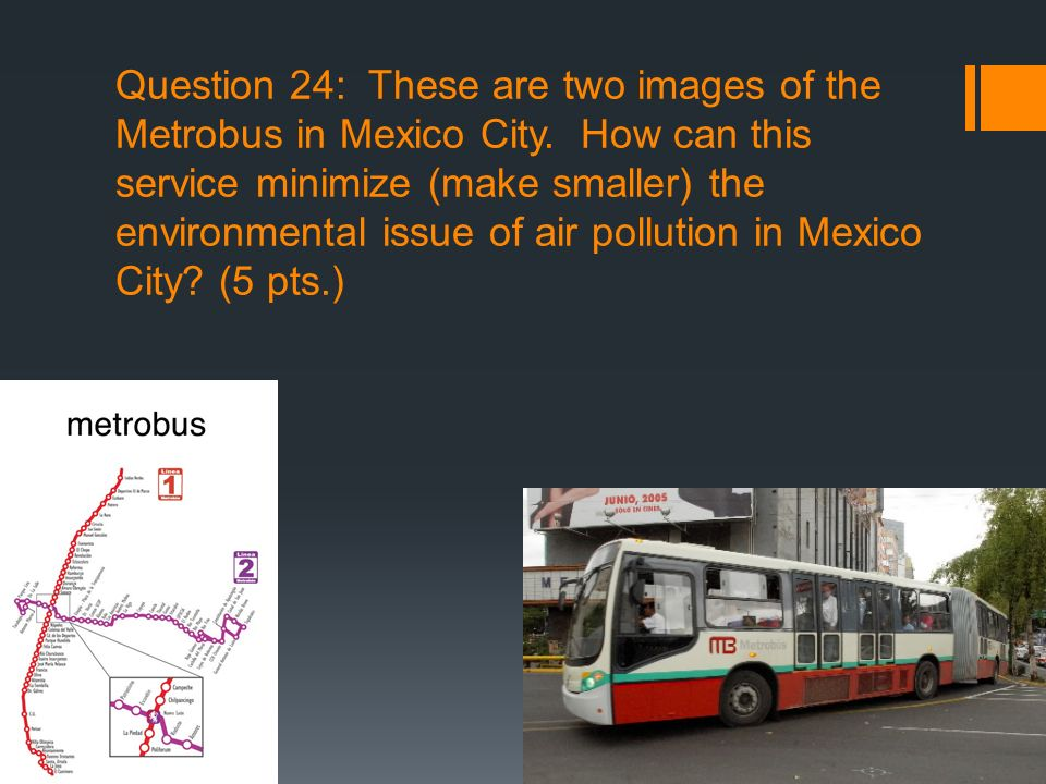 Question 24: These are two images of the Metrobus in Mexico City