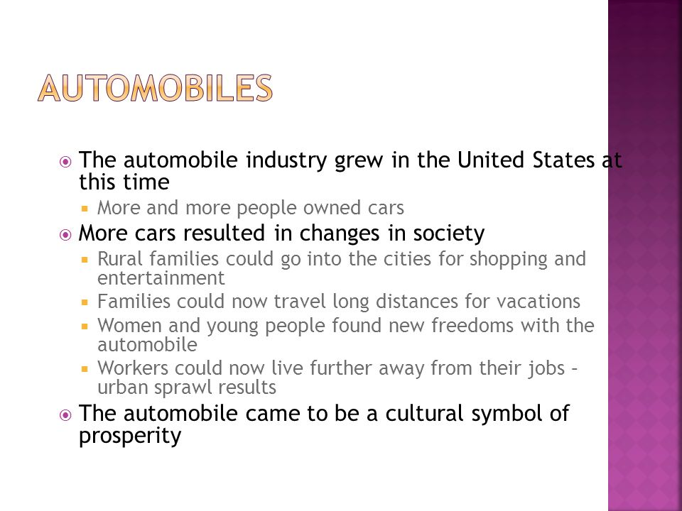 Automobiles The automobile industry grew in the United States at this time. More and more people owned cars.