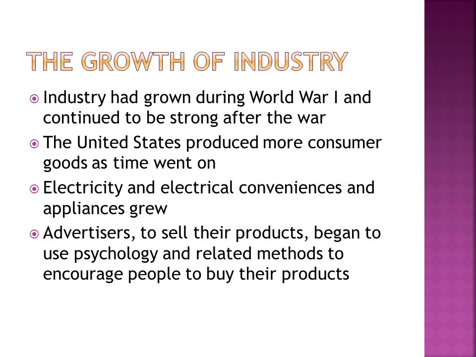 The Growth of Industry Industry had grown during World War I and continued to be strong after the war.