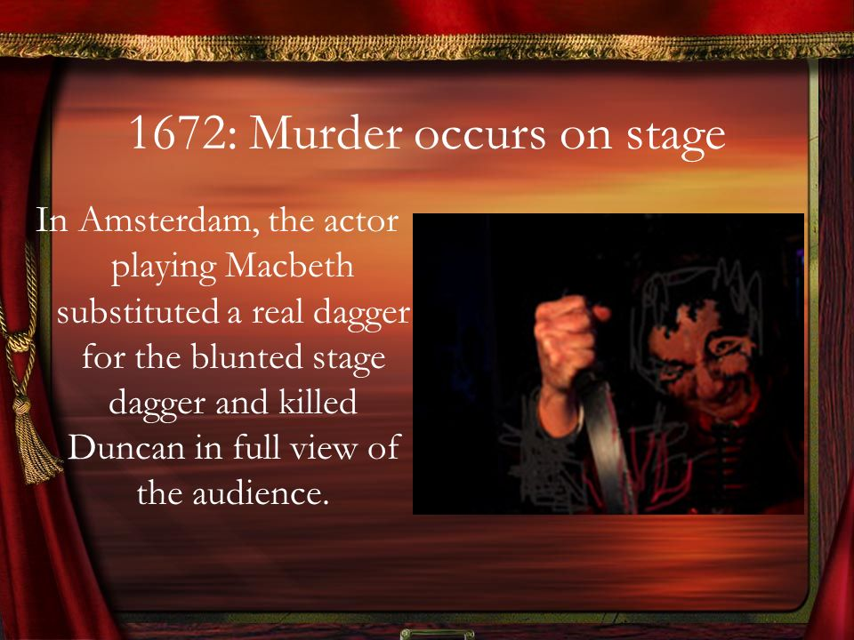 1672: Murder occurs on stage