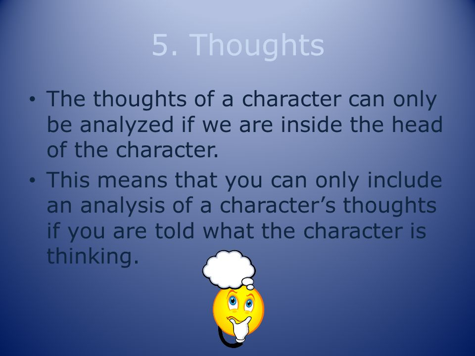5. Thoughts The thoughts of a character can only be analyzed if we are inside the head of the character.