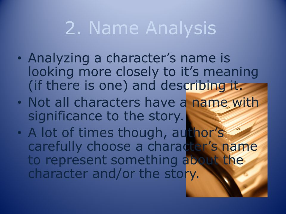 2. Name Analysis Analyzing a character's name is looking more closely to it's meaning (if there is one) and describing it.