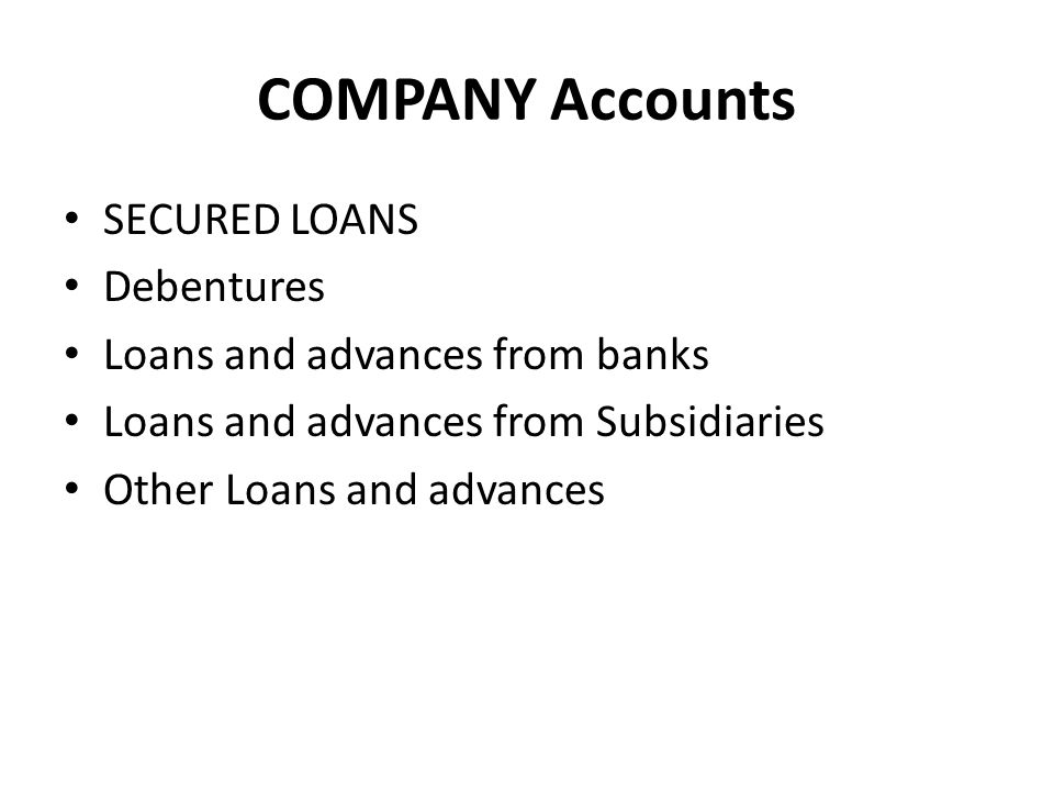 COMPANY Accounts SECURED LOANS Debentures
