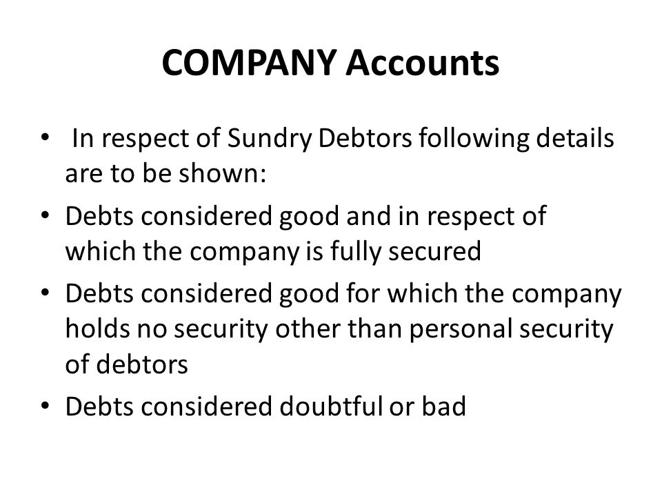 COMPANY Accounts In respect of Sundry Debtors following details are to be shown: