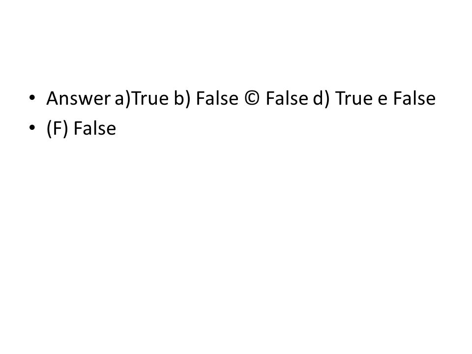 Answer a)True b) False © False d) True e False