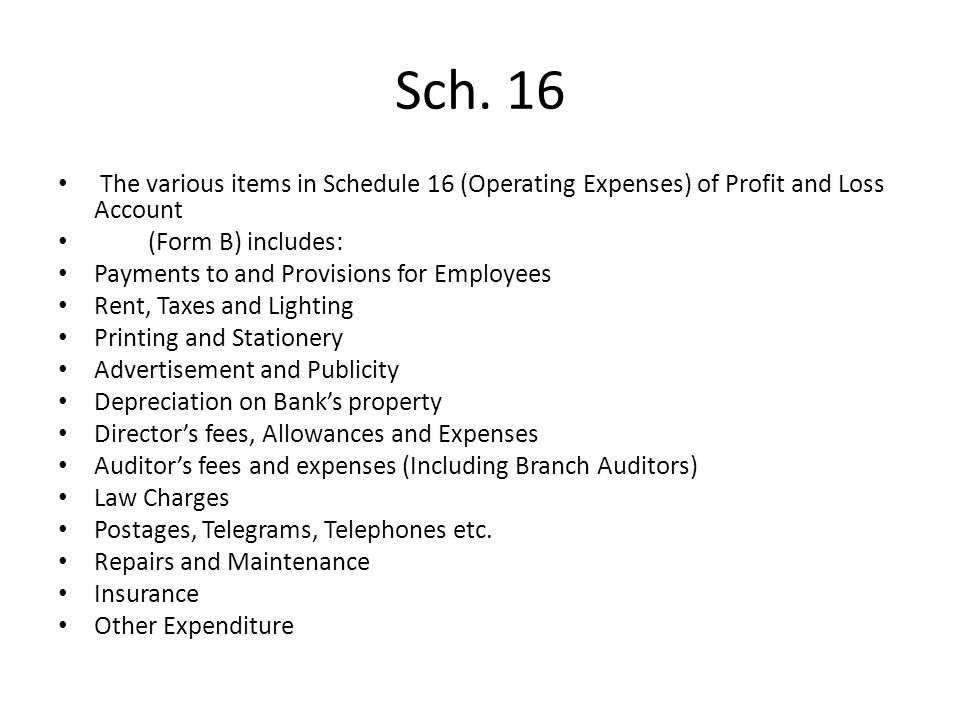 Sch. 16 The various items in Schedule 16 (Operating Expenses) of Profit and Loss Account. (Form B) includes: