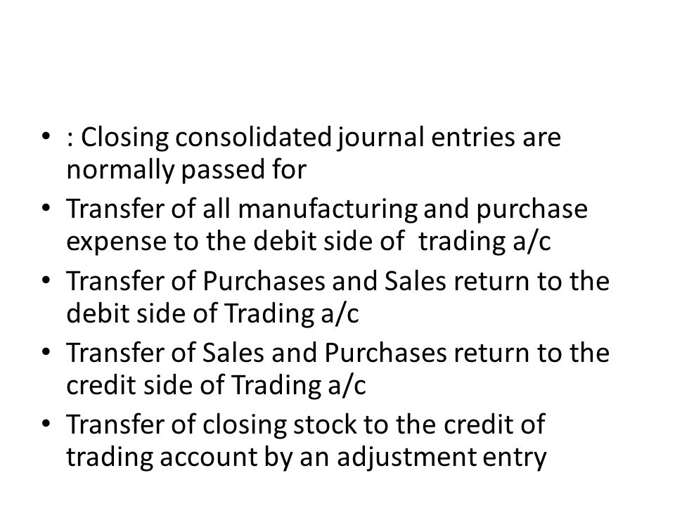 : Closing consolidated journal entries are normally passed for