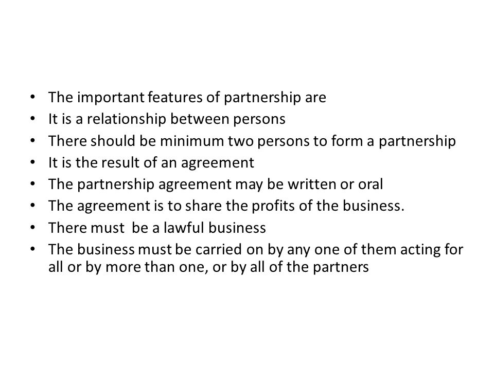 The important features of partnership are