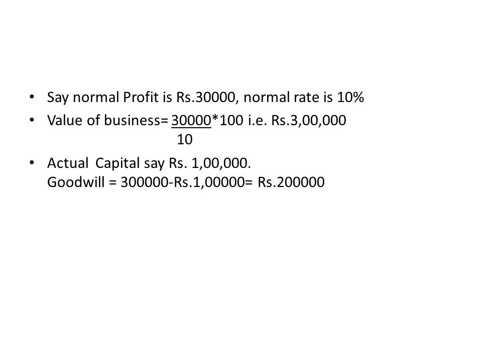 Say normal Profit is Rs.30000, normal rate is 10%