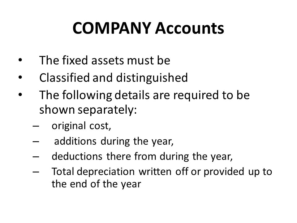 COMPANY Accounts The fixed assets must be Classified and distinguished