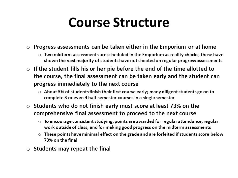 Course Structure Progress assessments can be taken either in the Emporium or at home.