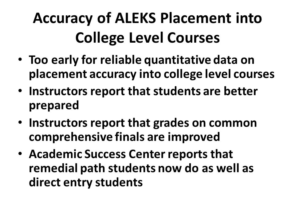 Accuracy of ALEKS Placement into College Level Courses