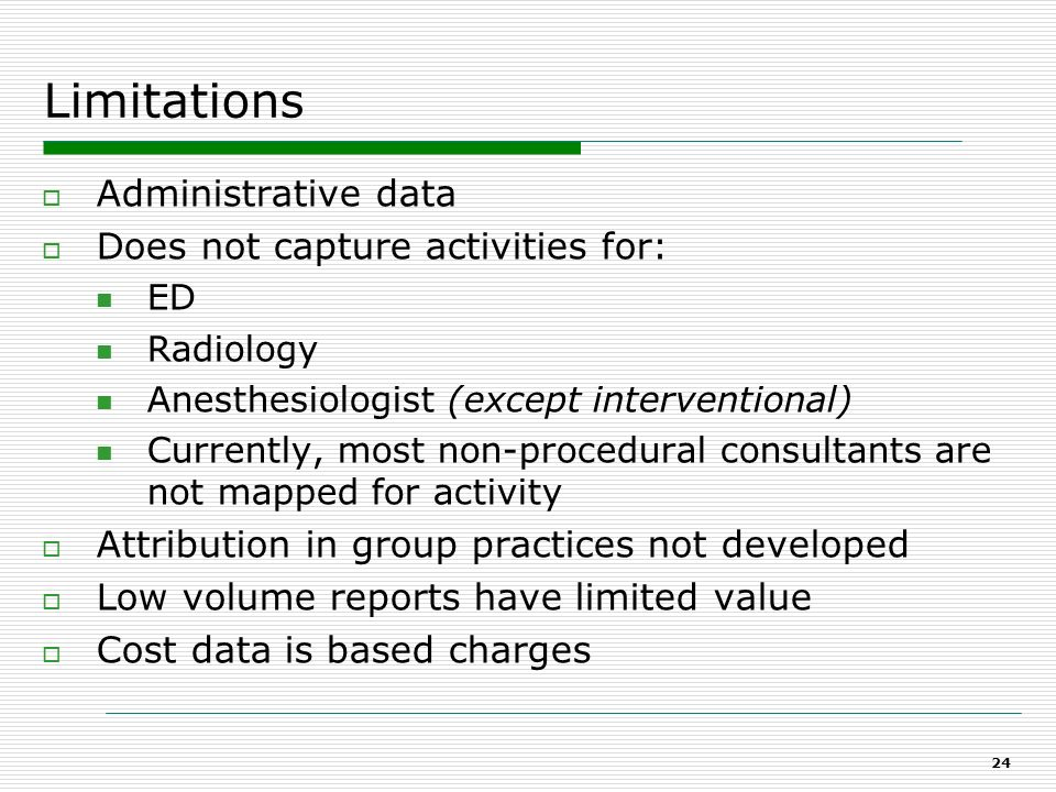 Limitations Administrative data Does not capture activities for: