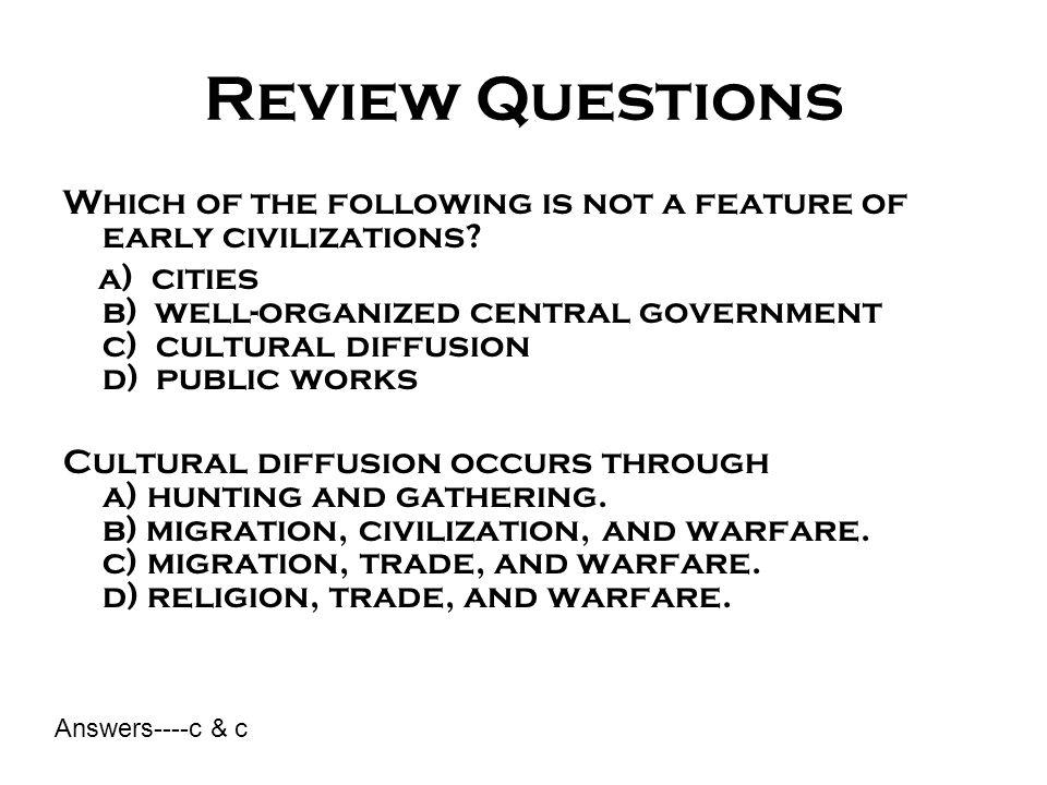 Review Questions Which of the following is not a feature of early civilizations