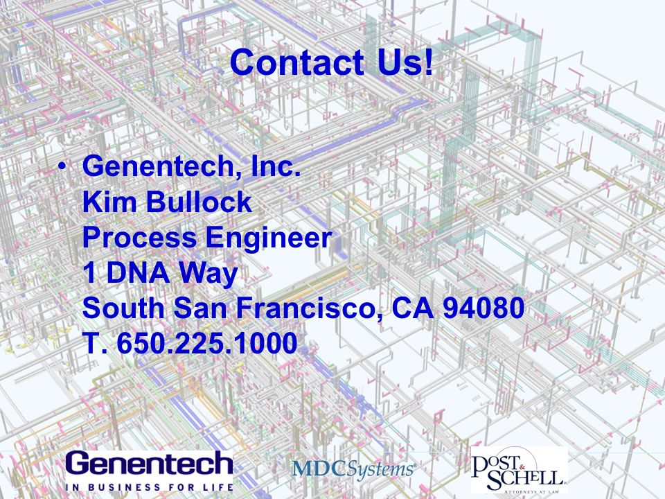 Contact Us! Genentech, Inc. Kim Bullock Process Engineer 1 DNA Way