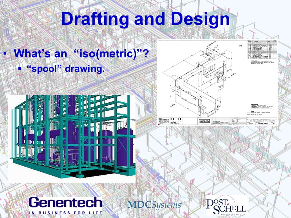 Drafting and Design What's an iso(metric) spool drawing.
