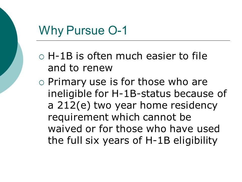 Why Pursue O-1 H-1B is often much easier to file and to renew
