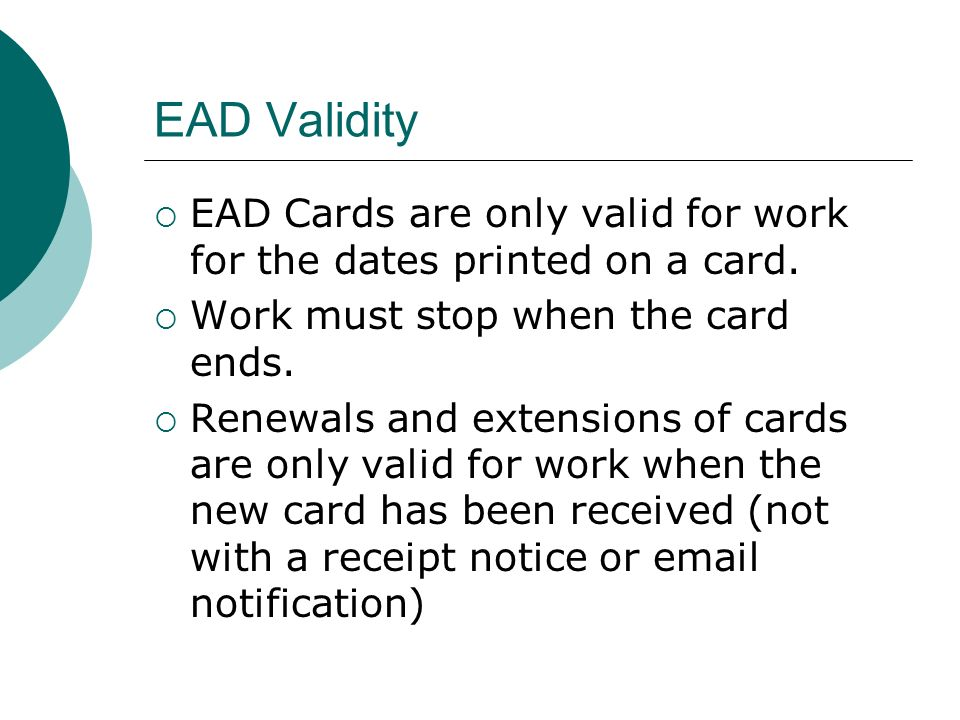 EAD Validity EAD Cards are only valid for work for the dates printed on a card. Work must stop when the card ends.