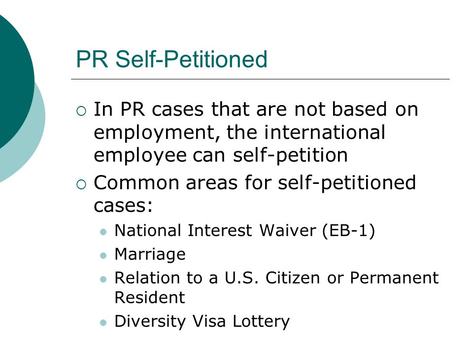 PR Self-Petitioned In PR cases that are not based on employment, the international employee can self-petition.