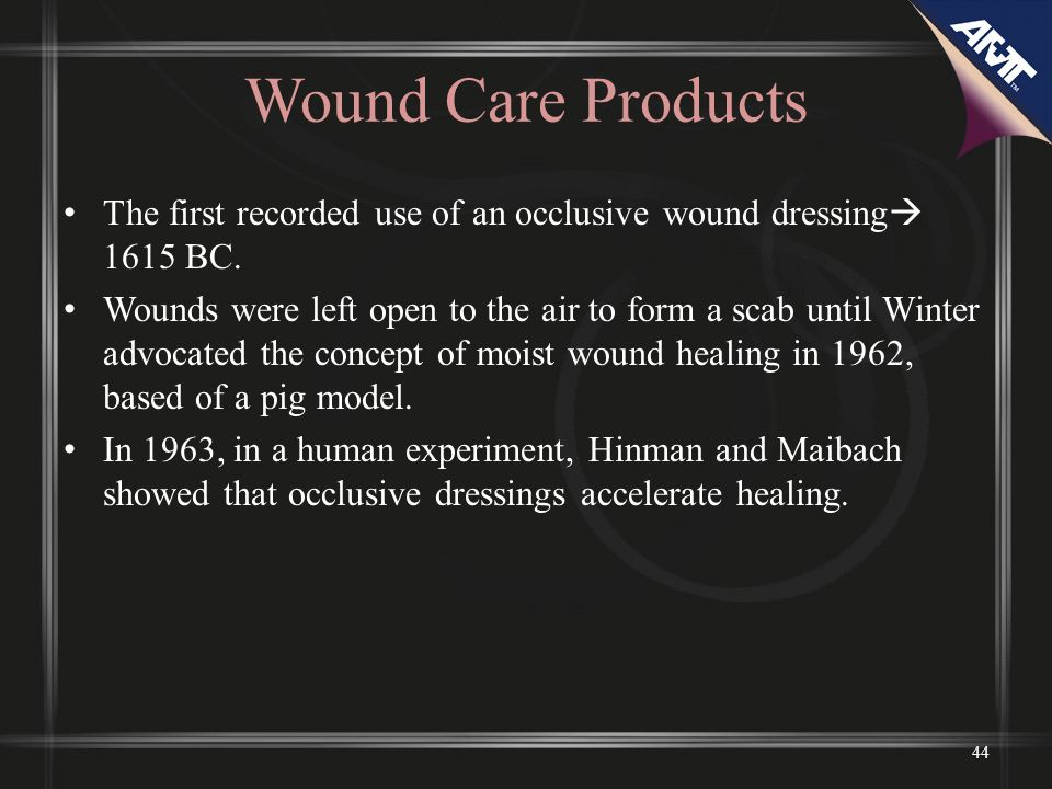 Wound Care Products The first recorded use of an occlusive wound dressing 1615 BC.