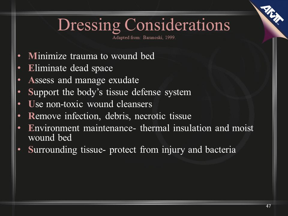 Dressing Considerations Adapted from: Baranoski, 1999.