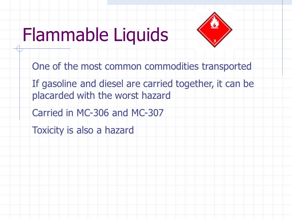 Flammable Liquids One of the most common commodities transported