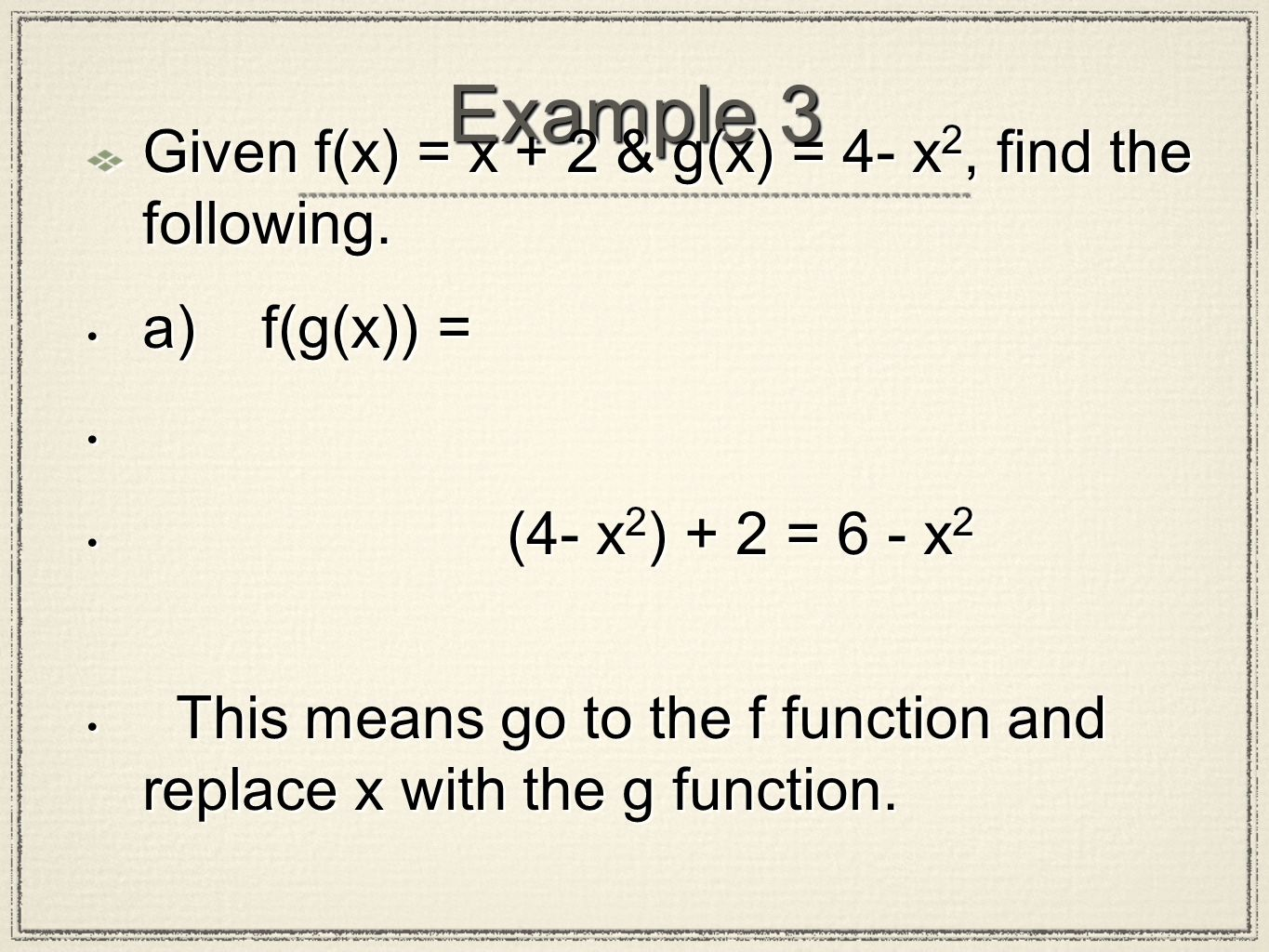 Example 3 Given f(x) = x + 2 & g(x) = 4- x2, find the following.