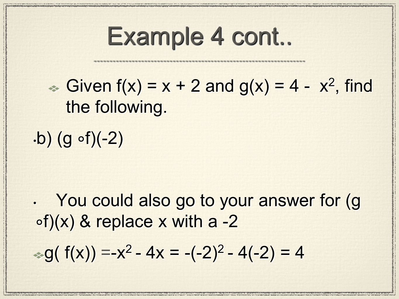 Example 4 cont.. Given f(x) = x + 2 and g(x) = 4 - x2, find the following. b) (g ∘f)(-2)