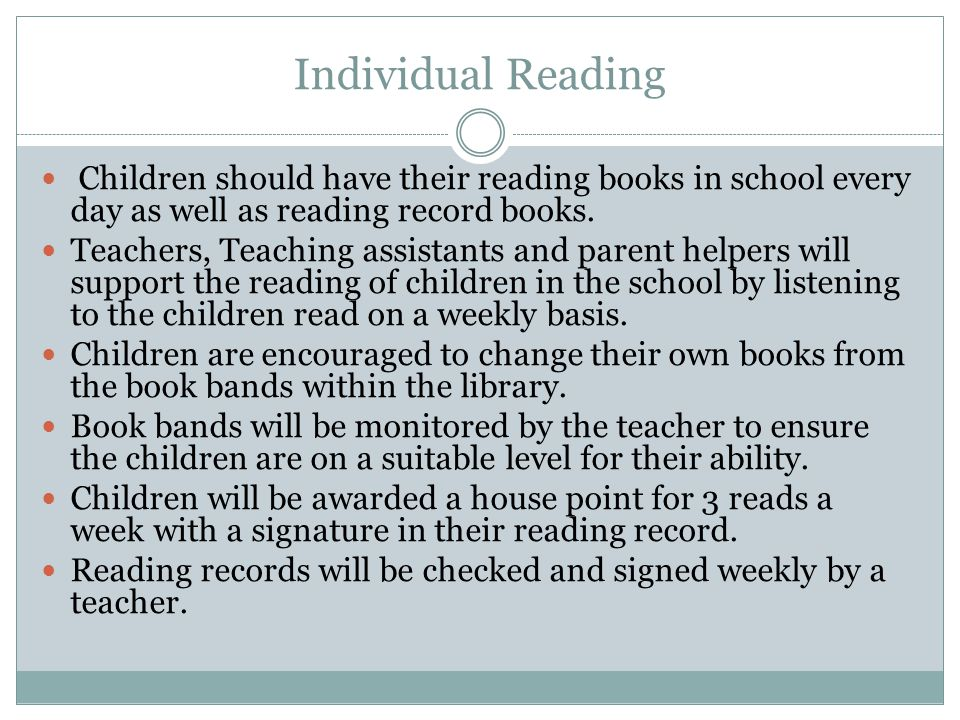 Individual Reading Children should have their reading books in school every day as well as reading record books.