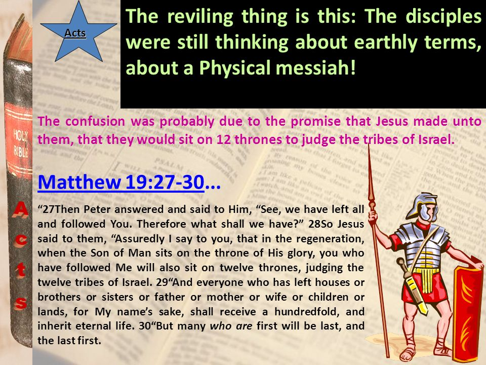 The reviling thing is this: The disciples were still thinking about earthly terms, about a Physical messiah!
