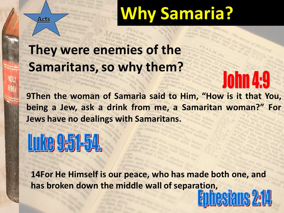 Why Samaria They were enemies of the Samaritans, so why them