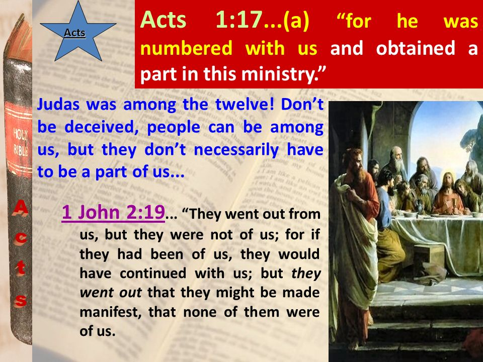 Acts 1:17...(a) for he was numbered with us and obtained a part in this ministry.