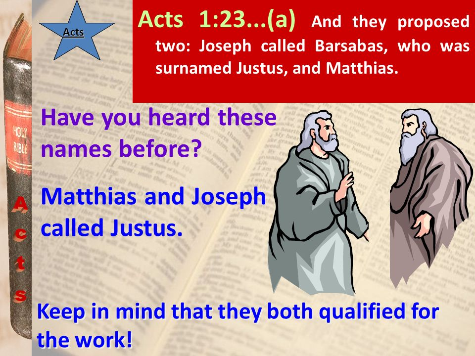 Have you heard these names before Matthias and Joseph called Justus.
