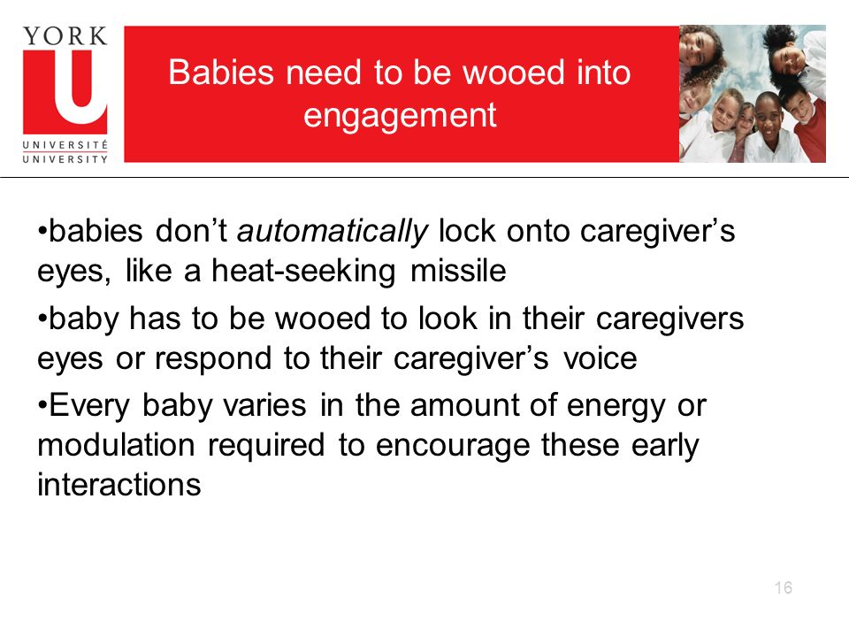 Babies need to be wooed into engagement