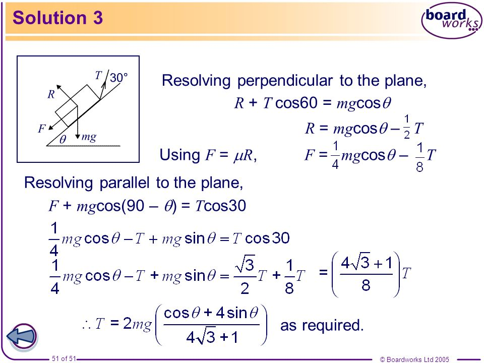 Solution 3 Resolving perpendicular to the plane, R + T cos60 = mgcos