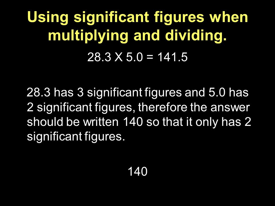 Using significant figures when multiplying and dividing.